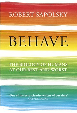 Image result for Behave: The Biology of Humans at Our Best and Worst by Robert M. Sapolsky