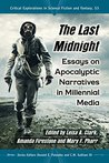 The Last Midnight: Essays on Apocalyptic Narratives in Millennial Media: 53 (Critical Explorations in Science Fiction and Fantasy)