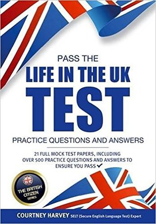 Pass the Life in the UK Test: Practice Questions & Answers 2017 Edition - With 21 Mock Tests/500+ Questions! (British Citizenship Series) (The British Citizen Series)