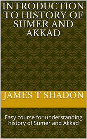 Introduction to history of Sumer and Akkad: Easy course for understanding history of Sumer and Akkad