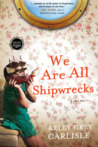 We Are All Shipwrecks by Kelly Carlisle