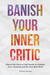Banish Your Inner Critic: Reignite Your Creative Spark