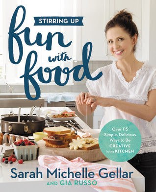 Stirring Up Fun with Food by Sarah Michelle Gellar
