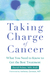 Taking Charge of Cancer: What You Need to Know to Get the Best Treatment