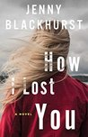 How I Lost You: A Novel