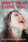 Don't Talk, I Love You by Shannon McCrimmon