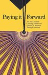 Paying It Forward The PhD Project: Creating Tomorrow's Leaders in Business Through Academe
