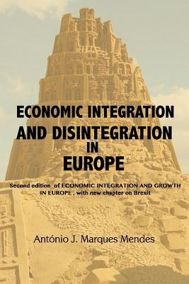 Economic Integration and Disintegration in Europe: 2nd Edition of Economic Integration and Growth in Europe, with Additional Chapters on Brexit and the Economics of Disintegration