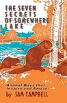 The Seven Secrets Of Somewhere Lake: Animal Ways That Inspire And Amaze