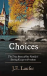 Choices : The True Story of One Family's Daring Escape to Freedom
