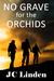 No Grave for the Orchids by J.C. Linden