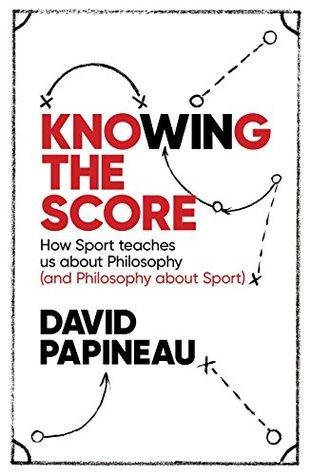 Knowing the Score: How Sport teaches us about Philosophy