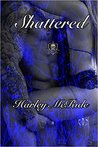 Shattered by Harley McRide
