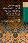 Contested Memories and the Demands of the Past: History Cultures in the Modern Muslim World