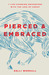 Pierced  Embraced: 7 Life-Changing Encounters with the Love of Christ