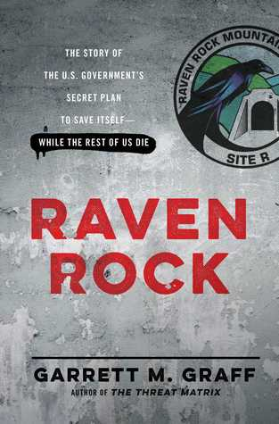 Raven Rock: The Story of the U.S. Government's Secret Plan to Save Itself While the Rest of Us Die