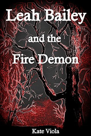 Leah Bailey and the Fire Demon (The Elementals Book 1)