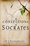 The Confessions of Socrates by R.L. Prendergast