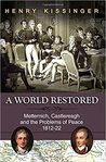 A World Restored: Metternich, Castlereagh and the Problems of Peace, 1812-1822