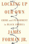 Locking Up Our Own: The Story of Race, Crime, and Justice in the Nation's Capital