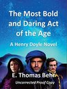 The Most Bold and Daring Act of the Age: A Henry Doyle Novel