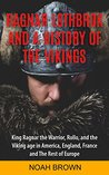 Ragnar Lothbrok and a History of the Vikings by Noah Brown