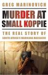 Murder at Small Koppie: The Real Story of South Africa's Marikana Massacre