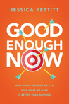 Good Enough Now: How Doing the Best We Can With What We Have is Better Than Nothing
