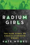 The Radium Girls: The Dark Story of America's Shining Women cover image