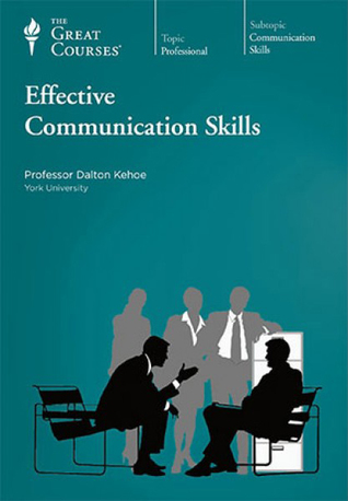 The Great Courses - Effective Communication Skills - Dalton Kehoe, Ph.D.