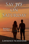 Say Yes on Saturday by Lawrence Schneider