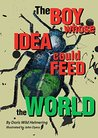 The Boy Whose Idea Could Feed the World