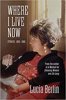 Where I Live Now by Lucia Berlin