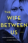 The Wife Between Us by Greer Hendricks