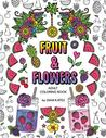 Fruit & Flowers Adult Coloring Book by Dani Kates
