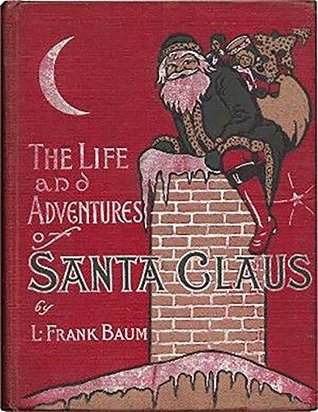 Life and Adventures of Santa Claus (Annotated)