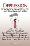 Depression: How To Stop Feeling Depressed and Start Winning At Life (How To: Declutter Your Mind, Stop Worrying, Relieve Anxiety, Eliminate Negative Thinking, ... (Declutter, Sadness, Lonliness, Stress)