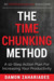 The Time Chunking Method: A 10-Step Action Plan For Increasing Your Productivity (Time Management And Productivity Action Guide Series)