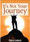 It's Not Your Journey by Rebecca Lombardo