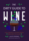 The Dirty Guide to Wine: Following Flavor from Ground to Glass