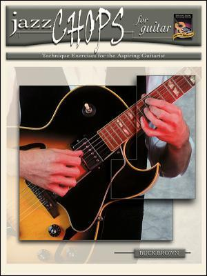 Jazz Chops for Guitar: Technique Exercises for the Aspiring Guitarist, Book & CD
