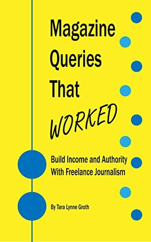 Magazine Queries That Worked: Build Income and Authority With Freelance Journalism