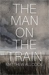 The Man on the Train by Matthew Allcock