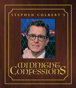 Stephen Colbert's Midnight Confessions by Stephen Colbert