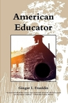 American Educator by Ginger L. Franklin