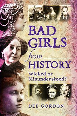Bad Girls from History: Wicked or Misunderstood? cover image