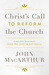 Christ's Call to Reform the Church by John F. MacArthur Jr.