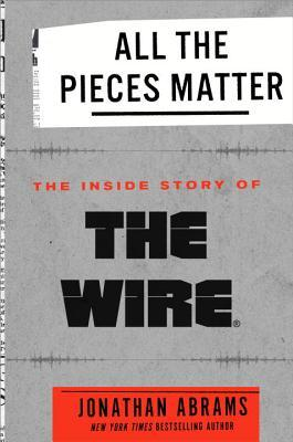 All the Pieces Matter: The Inside Story of The Wire