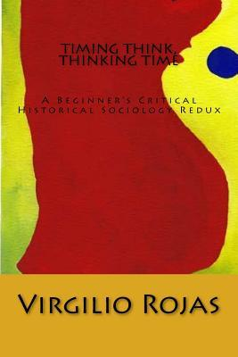 Timing Think, Thinking Time: A Beginner's Critical Historical Sociology Redux