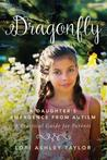 Dragonfly: A Daughter's Emergence from Autism: A Practical Guide for Parents